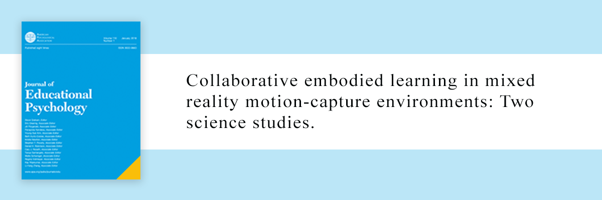 Journal of Educational Psychology - Collaborative embodied learning in mixed reality motion-capture environments: Two science studies.